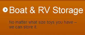 Boat & RV Storage: No matter what size toys you have we can store it.